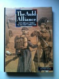 The Auld Alliance Scotland and France, the Military Connection. Stephen Wood