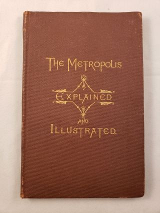 The Metropolis Explained and Illustrated in Familiar Form. N/A