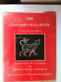 The Leopard's Daughter A Folk Tale from Liberia Translated from The Vai Language. Princess Fatima Massaquoi, Martha Burnham Humphrey.