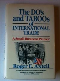 The Do's and Taboos of International Trade A Small Business Primer. Roger E. Axtell