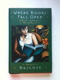 Where Books Fall Open A Reader's Anthology of Wit & Passion. Bascove