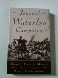 Journal of the Waterloo Campaign Kept Throughout the Campaign of 1815. General Cavalie Mercer