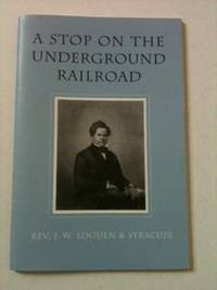 A Stop on the Underground Railroad. Rev. J. W. and Syracuse Loguen