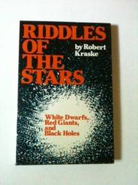 Riddles of the Stars: White Dwarfs, Red Giants and Black Holes. Robert Kraske