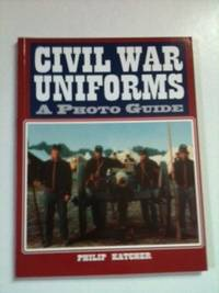 Civil War Uniforms A Photo Guide. Philip Katcher