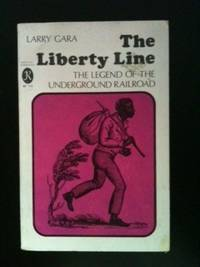 The Liberty Line The Legend of the Underground Railroad. Larry Gara.