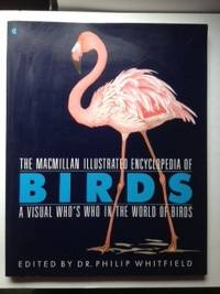 The Macmillan Illustrated Encyclopedia of Birds: A Visual Who's Who in the World of Birds. Philip...
