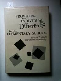 Providing for Individual Differences in the Elementary School. Norma E. Cutts, Nicholas Moseley.