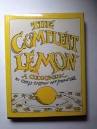 The Compleat Lemon A Cookbook. Chris Casson, Susan Lee