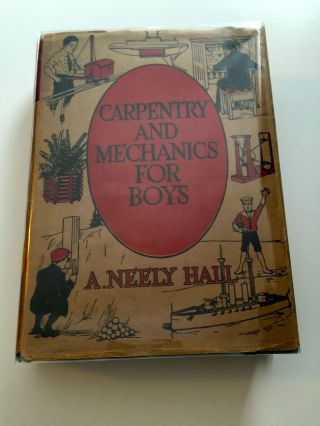 Carpentry & Mechanics for Boys Up-to-the-minute Handicraft. A. Neely with Hall, author and...
