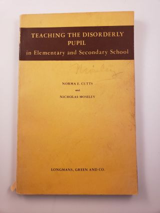 Teaching the Disorderly Pupil in Elementary and Secondary School. Norma E. Cutts, Nocholas Moseley