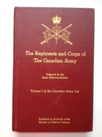 The Regiments and Corps of The Canadian Army Volume I of the Canadian Army List. Army...