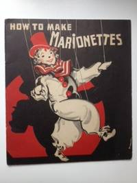 How To Make Marionettes for Fun at Home Plays at School and Clubs and Professional Performances....