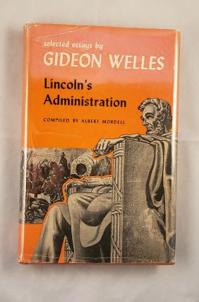 Lincoln's Administration. Selected Essays By Gideon Welles. Gideon and Welles, Albert Mordell