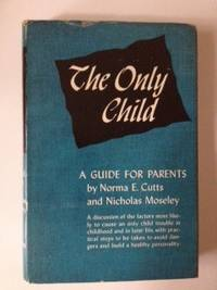 The Only Child A Guide for Parents and Only Children of All Ages. Norma E. Cutts, Ph D., Ph D....