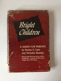 Bright Children A Guide for Parents. Norma E. Cutts, Ph D., Ph D. Nicholas Moseley