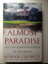 Almost Paradise The East Hampton Murder of Ted Ammon. Kieran Crowley