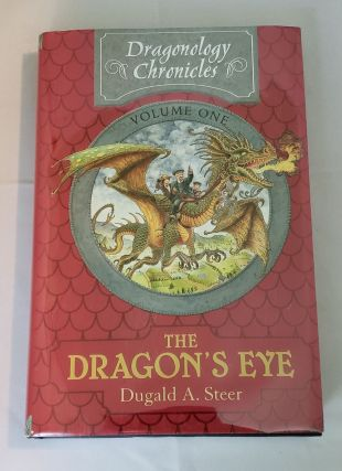 Dragonology Chronicles Volume One The Dragon's Eye. Dugald A. with Steer, Douglas Carrel.
