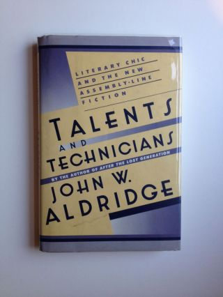 Talents and Technicians: Literary Chic and the New Assembly-Line Fiction. John W. Aldridge