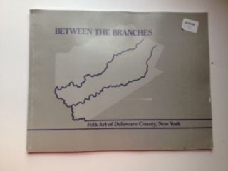 Between the Branches Folk Art of Delaware County New York. DeNatale Douglas