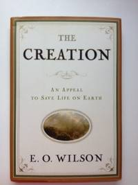 The Creation An Appeal to Save Life on Earth. E. O. Wilson