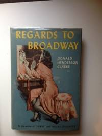 Regards to Broadway. Donald Henderson Clarke