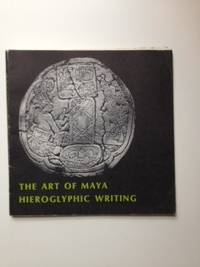 The Art of Maya Hieroglyphic Writing, January 28-March 28, 1971, Harvard University, Center For...