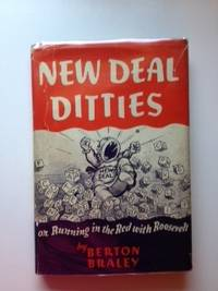 New Deal Ditties Or Running in the Red With Roosevelt. Berton Braley