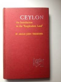 "Ceylon An Introduction to the ""Resplendent Land"". Argus John Tresidder"