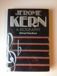 Jerome Kern A Biography. Michael Freedland