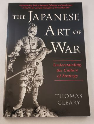 The Japanese Art of War Understanding the Culture of Strategy. Thomas Cleary