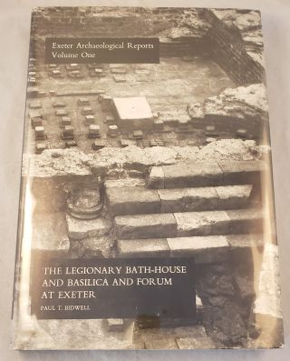 Exeter Archaeological Reports Volume One: The Legionary Bath-House and Basilica and Forum at...