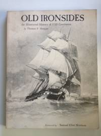 Old Ironsides An Illustrated History of USS Constitution. Thomas P. Horgan.