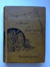 Phaeton Rogers A Novel of Boy Life. Rossiter Johnson