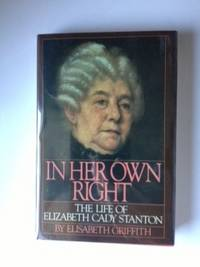 In Her Own Right The Life Of Elizabeth Cady Stanton. Elisabeth Griffith
