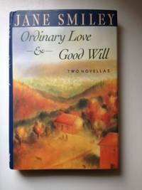 Ordinary Love And Good Will Two Novellas. Jane Smiley