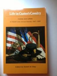 Life in Custer's Cavalry: Diaries and Letters of Albert and Jennie Barnitz 1867 1868. Robert...