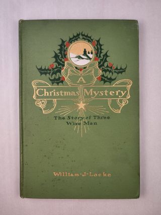 A Christmas Mystery The Story of Three Wise Men. William J. and Locke, Blendon Campbell