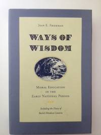 Ways of Wisdom Moral Education in the Early National Period including The diary of Rachel...