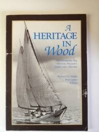 A Heritage In Wood The Chesapeake Bay Maritime Museum's Small Craft Collection. Richard J. S. Dodds, Pete Lesher.