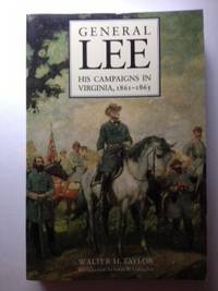 General LEE His Campaigns In Virginia, 1861 --1865. Walter Taylor.