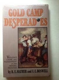 Gold Camp Desperadoes: Violence, Crime, and Punishment on the Mining Frontier. R. E. Mather, F. E. Boswell.