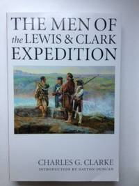 The Men of the Lewis and Clark Expedition: A Biographical Roster of the Fifty-one Members and a Composite Diary of Their Activities from All Known Sources. Charles G. Clarke.