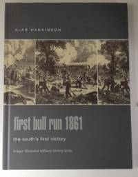 First Bull Run 1861 The South's First Victory. Alan Hankinson.