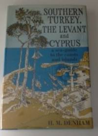 Southern Turkey The Levant And Cyprus A Sea-Guide to the Coasts and Islands. H. M. Denham.