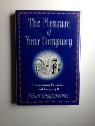 The Pleasure of Your Company. Entertaining Friends...and Enjoying It. Elinor Guggenheimer.