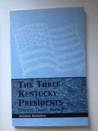 The Three Kentucky Presidents: Lincoln, Taylor, Davis. Holman Hamilton