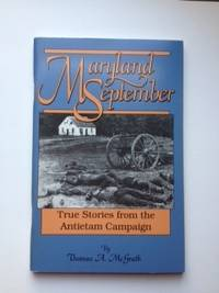 Maryland September: True Stories from the Antietam Campaign. McGrath Thomas.