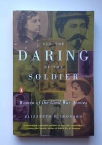 All the Daring of the Soldier Women of the Civil War Armies. Elizabeth D. Leonard.