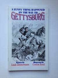 A Funny Thing Happened on the Way to Gettysburg. Linda Zimmerman